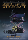 Lights, Camera, Witchcraft: A Critical History of Witches in American Film and Television Cover Image