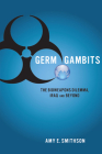 Germ Gambits: The Bioweapons Dilemma, Iraq and Beyond (Stanford Security Studies) Cover Image