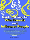 Quick and Easy To Win Friends and Influence People: Learn how to develop and embody Influence People and Easy Way to Effective Speaking. of being unfo Cover Image