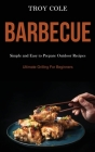 Barbeque: Simple and Easy to Prepare Outdoor Recipes (Ultimate Grilling For Beginners) Cover Image