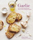 Garlic: More than 65 deliciously different ways to enjoy cooking with garlic Cover Image