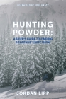 Hunting Powder: A Skier's Guide to Finding Colorado's Best Snow Cover Image