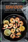Complete Seafood Recipes Book: How to Guide for Making Seafood Cover Image