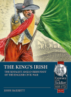 The King's Irish: The Royalist Anglo-Irish Foot of the English Civil War (Century of the Soldier #49) Cover Image
