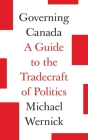 Governing Canada: A Guide to the Tradecraft of Politics Cover Image