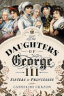 The Daughters of George III: Sisters and Princesses Cover Image