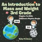 An Introduction to Mass and Weight 3rd Grade: Physics for Kids - Children's Physics Books Cover Image