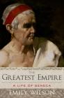 The Greatest Empire: A Life of Seneca Cover Image
