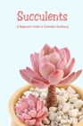 Succulents: A Beginner's Guide to Succulent Gardening: The Complete Book of Succulents Cover Image