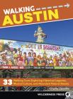 Walking Austin: 33 Walking Tours Exploring Historical Legacies, Musical Culture, and Abundant Natural Beauty Cover Image