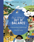 Our World Out of Balance: Understanding Climate Change and What We Can Do Cover Image