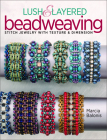 Lush & Layered Beadweaving: Stitch Jewelry with Textures & Dimension Cover Image