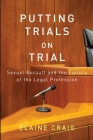 Putting Trials on Trial: Sexual Assault and the Failure of the Legal Profession Cover Image