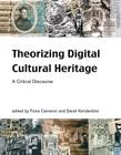 Theorizing Digital Cultural Heritage: A Critical Discourse Cover Image