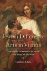 Jewish Difference and the Arts in Vienna: Composing Compassion in Music and Biblical Theater (German Jewish Cultures) Cover Image