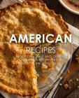 American Recipes: Enjoy Delicious and Classical American Recipes from All-Over the United States (2nd Edition) Cover Image