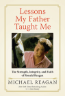 Lessons My Father Taught Me: The Strength, Integrity, and Faith of Ronald Reagan Cover Image