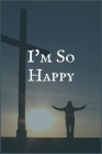 I'm So Happy: The Withdrawal Symptoms Writing Notebook for Overcoming Addiction Cover Image