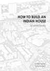 How to Build an Indian House: The Mumbai Example Cover Image