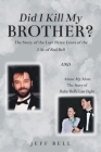 Did I Kill My Brother?: The Story of the Last Three Years of the Life of Rod Bell and About My Mom: The Story of Ruby Bell's Last Fight Cover Image