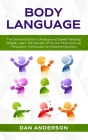 Body Language: The Ultimate Guide to Analyze and Speed-Reading People. Learn the Secrets of Human Mind and Use Persuasion Techniques Cover Image
