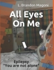 All Eyes On Me: Epilepsy You are not alone Cover Image