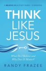 Think Like Jesus Study Guide: What Do I Believe and Why Does It Matter? Cover Image