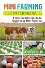 Mini Farming for Intermediate: A Intermediate Guide to Build your Mini Farming Cover Image