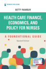 Health Care Finance, Economics, and Policy for Nurses, Second Edition: A Foundational Guide Cover Image