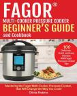 Fagor(tm) Multi-Cooker Pressure Cooker Beginner's Guide and Cookbook: Mastering the Fagor Pressure Cooker That Will Change the Way You Cook! Cover Image