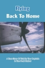 Flying Back To Home: A True Story Of Told By The Captain In The Peal Harbor: Air Force History Books Cover Image