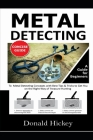 Metal Detecting Concise Guide: A Guide for Beginners To Metal Detecting Concepts with Best Tips & Tricks to Get You on the Right Way of Treasure Hunt Cover Image
