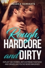 Rough, Hardcore and Dirty: Explicit sex stories, with extreme positions and orgies like you've never imagined! Cover Image