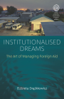 Institutionalised Dreams: The Art of Managing Foreign Aid (Easa #38) Cover Image