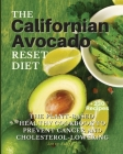 THE Californian Avocado RESET DIET: The Plant-Based Healthy Cookbook To Prevent Cancer and Cholesterol Lowering Cover Image