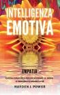 Empatia: Guida completa per sviluppare il dono e trovare il senso di sé. Intelligenza Emotiva per gestire le emozioni, migliora Cover Image
