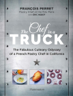 The Chef in a Truck: Travels from the Ritz to the Open Road with an Award-Winning Pastry Chef Cover Image