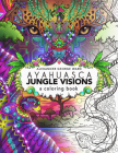 Ayahuasca Jungle Visions: A Coloring Book Cover Image