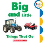 Big and Little: Things That Go (Rookie Toddler) Cover Image