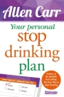 Your Personal Stop Drinking Plan: The Revolutionary Method for Quitting Alcohol (Allen Carr's Easyway #17) Cover Image