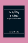 The Right Way To Do Wrong: An Exposé Of Successful Criminals Cover Image