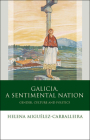 Galicia, A Sentimental Nation: Gender, Culture and Politics (Iberian and Latin American Studies) Cover Image