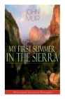 My First Summer in the Sierra (With Original Drawings & Photographs): Adventure Memoirs, Travel Sketches & Wilderness Studies Cover Image