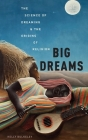 Big Dreams: The Science of Dreaming and the Origins of Religion Cover Image
