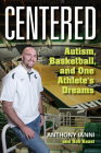 Centered: Autism, Basketball, and One Athlete's Dreams Cover Image
