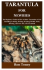 Tarantula for Newbies: The Beginners Guide on How to Raise Tarantulas as Pets Including Training, Owning, Keeping, Health, Food, Housing, and Cover Image