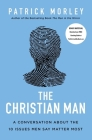 The Christian Man: A Conversation about the 10 Issues Men Say Matter Most Cover Image