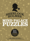 Sherlock Holmes: Mind Palace Puzzles: Master Sherlock's Memory Techniques to Help Solve 100 Cases and Puzzles Cover Image