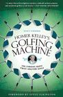 Homer Kelley's Golfing Machine: The Curious Quest That Solved Golf Cover Image
