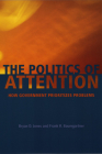 The Politics of Attention: How Government Prioritizes Problems Cover Image